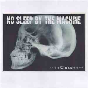 No Sleep By The Machine - Close download